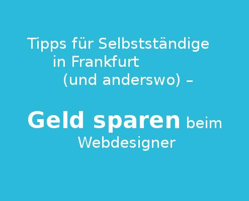Tipps für Selbstständige in Frankfurt (und anderswo) – Geld sparen beim Webdesigner